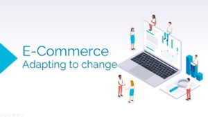 Ecommerce Adapting to change